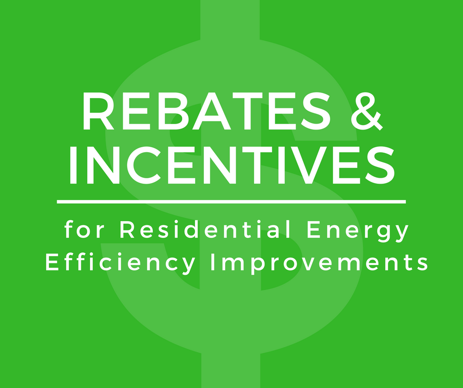 Incentives And Rebates For Residential Energy Efficiency